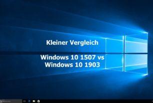 Ein kleiner Vergleich Windows 10 1507 (10240) vs 1903 (18362)