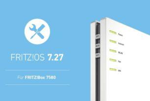FRITZ!Box 7580 von AVM erhält FRITZ!OS 7.27 als Update