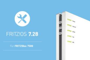 FRITZ!Box 7580 erhält Wartungsupdate auf FRITZ!OS 7.28